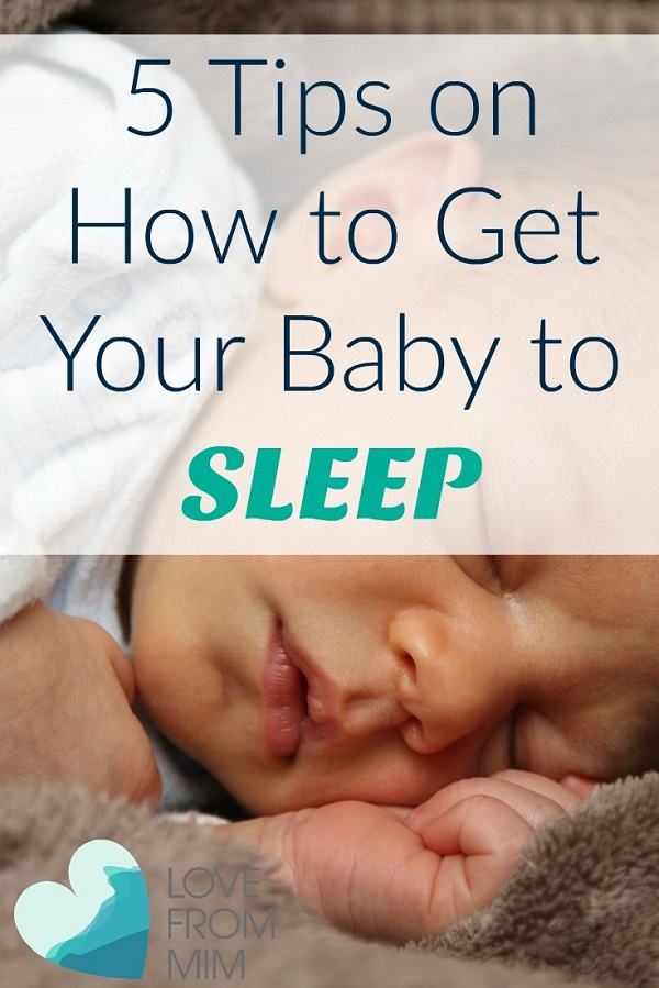 5 Tips on How to Get Your Baby to Sleep - Love from Mim
