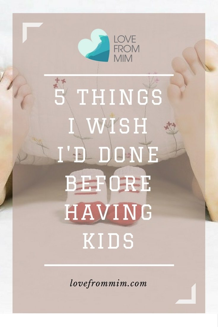 5 Things I wish I'd done before having Kids