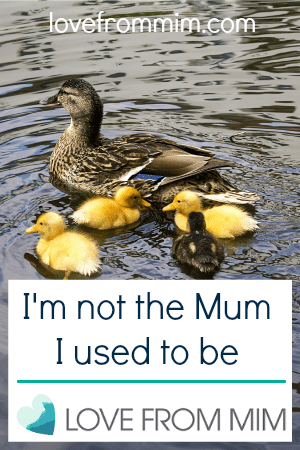 I'm Not the Mum I Used to Be - lovefrommim.com Parenting Motherhood Changing as a Mother