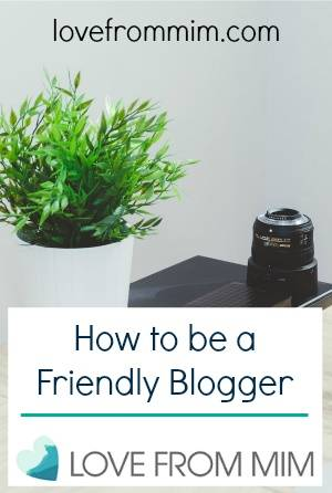How to be a Friendly Blogger! lovefrommim.com Blogging Advice Blogger Blogging Tips Mummy Blogger Parenting Blogger Blogging Community