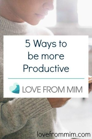 5 Ways to be more Productive - www.lovefrommim.com Productivity Tips Blogging Tips Work at Home Mum Working Mum Work at Home Mom Motherhood To Do List Planning Tips Planner Online Calendar Diary