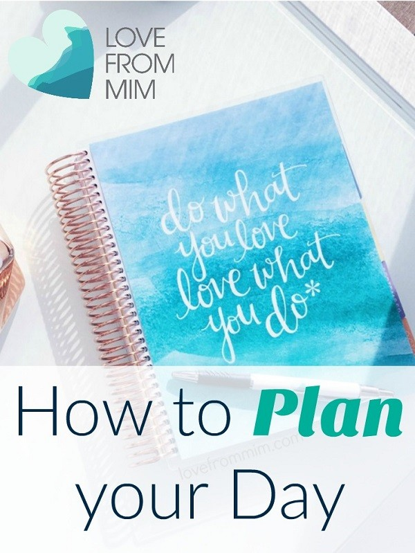 How to Plan your Day - Love from Mim Ideas for planning your day efficiently