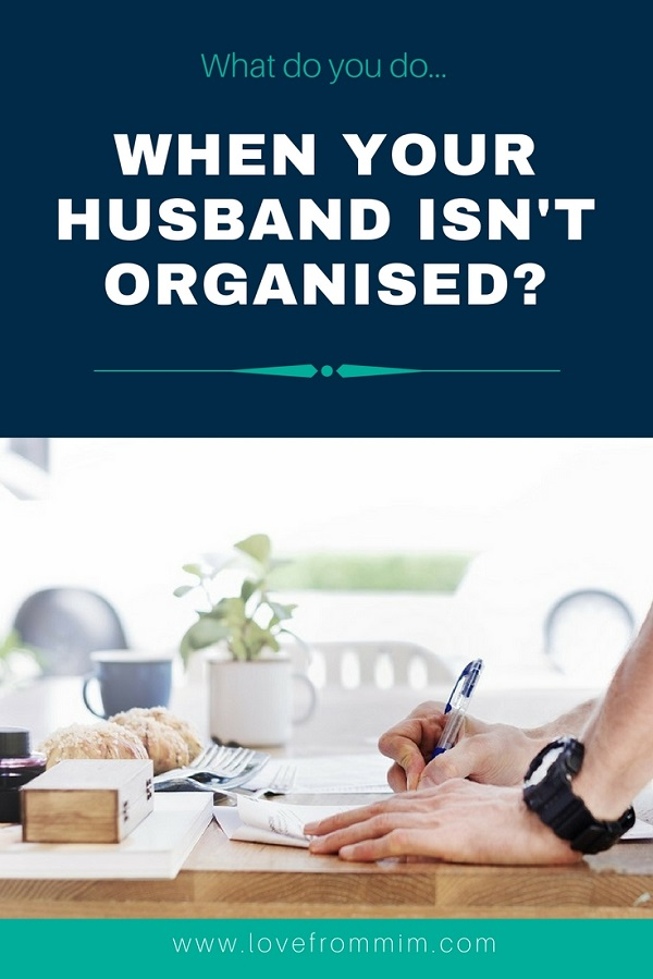 What do you do when your husband isn't organised? This is my experience and how I help him be more organised without nagging him (hopefully!) #organisation #relationships #productivity #organisationfortradies