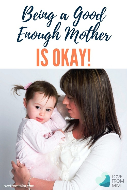 You don't have to be perfect to be a great mother! This is why I'm ok with being a good enough mother - Love from Mim Are you a good enough mum too? #parenting #motherhood #newmum #goodenoughparenting #goodenoughmother #mumguilt