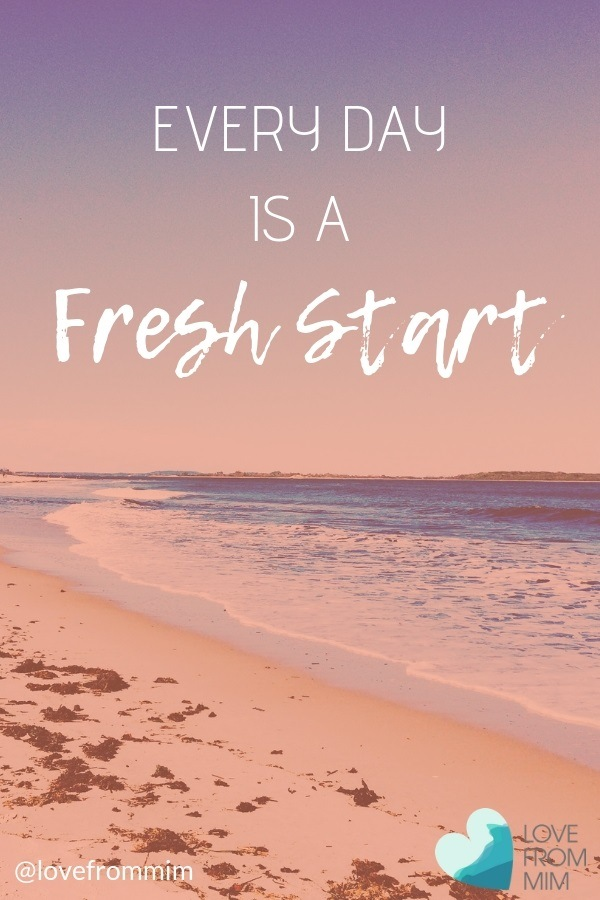 Every Day is a Fresh Start - Love from Mim Happiness Quote Motivational Quote New Year's Resolution Meme Get a Fresh Start Motivational Meme #HappinessQuote #MotivationalQuote #NewYearsResolutionMeme #GetaFreshStart #MotivationalMeme #HappinessQuotes #MotivationalQuotes #MotivationalMemes