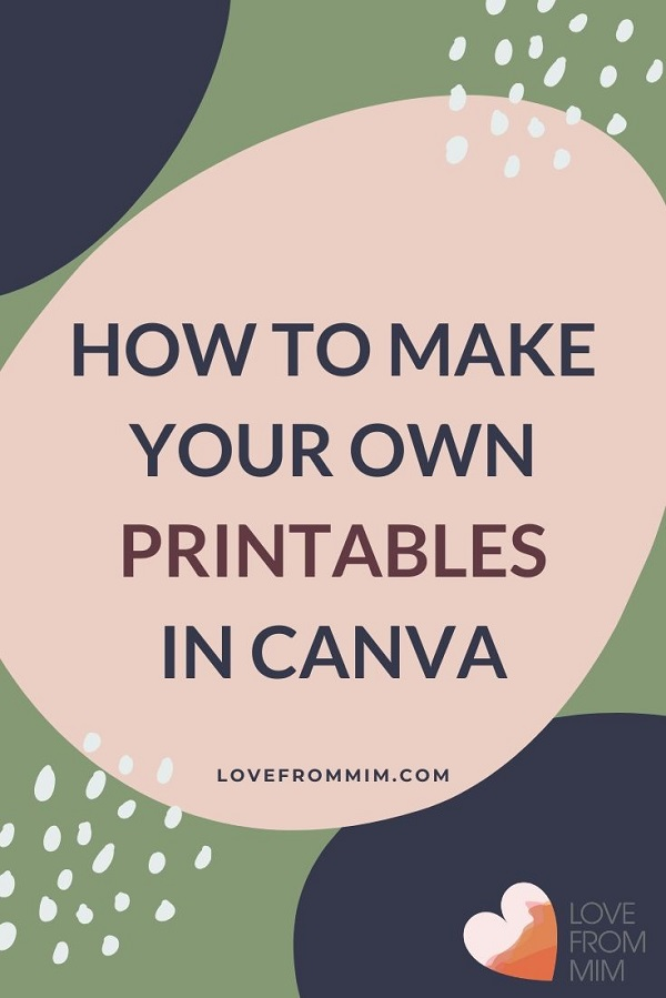 Want to learn how to make your own printables? I love making printables in Canva, whether it's free printables or how to make printables to sell on Etsy! Love from Mim #lovefrommim #makeprintables #canvaprintables #canva #howtomakeprintables #designingprintables #canvatutorial #canvatutorials