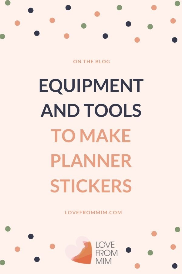 Equipment, resources and tools to make planner stickers at home. Learn how to make planner stickers the easy way and start with this list how planner sticker tools! Love from Mim #lovefrommim #paperplannerclub #plannerstickers #silhouettestudio #cricut #silhouetteplannerstickers #cricutplannerstickers #planneraddicts #makeplannerstickers #printableplannerstickers